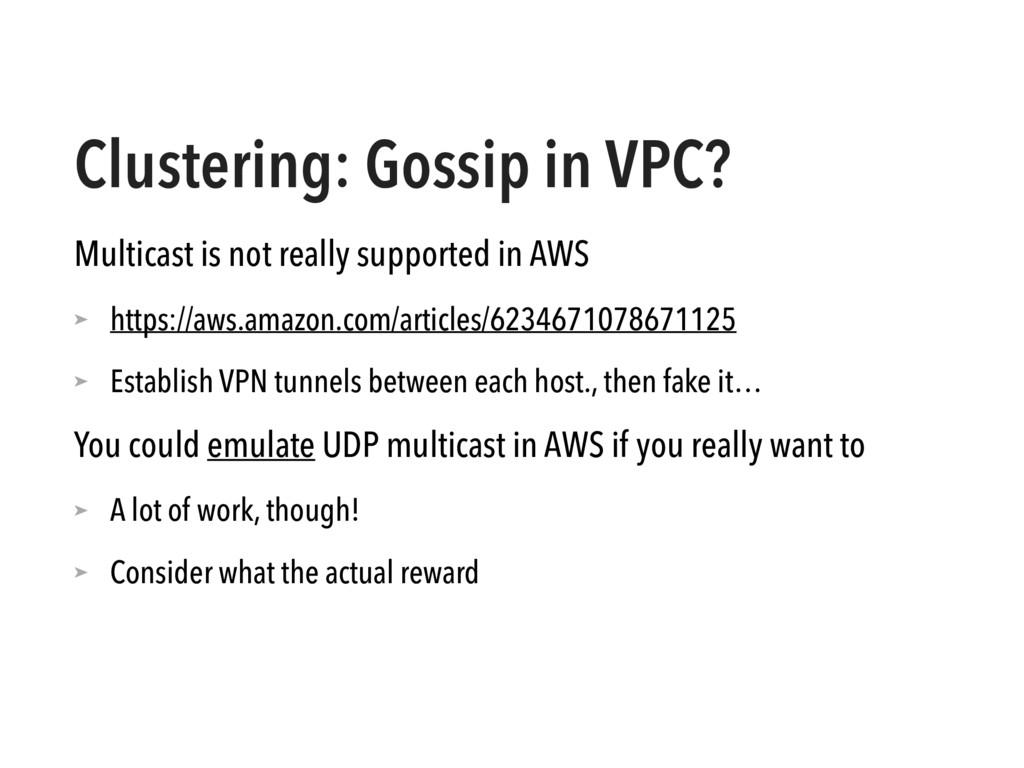 Clustering: Gossip in VPC? Multicast is not rea...