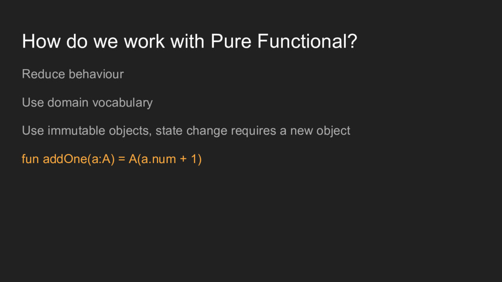 How do we work with Pure Functional? Reduce beh...