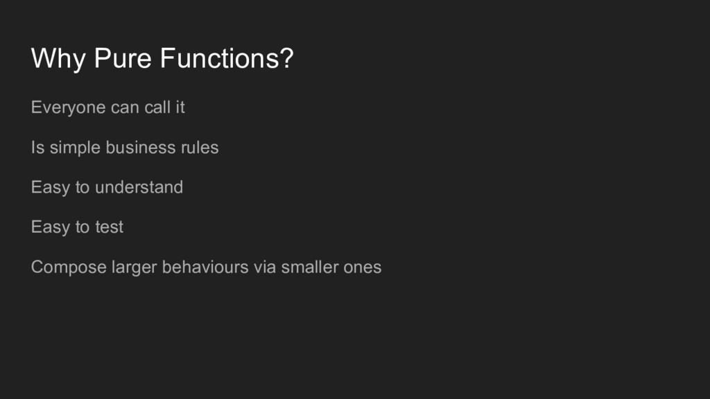 Why Pure Functions? Everyone can call it Is sim...