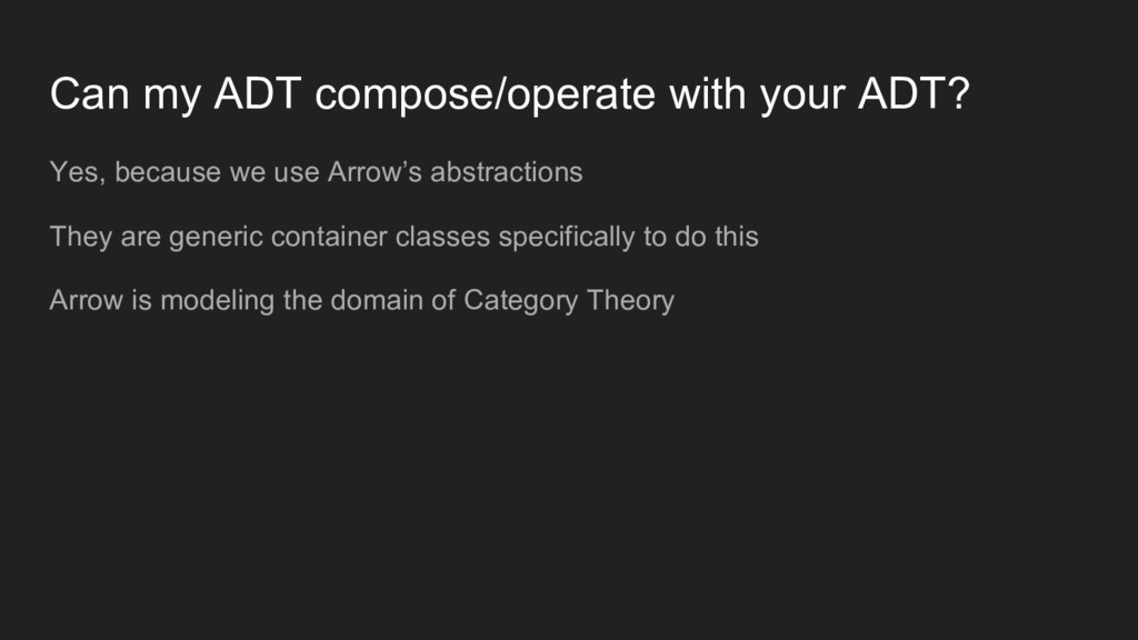 Can my ADT compose/operate with your ADT? Yes, ...