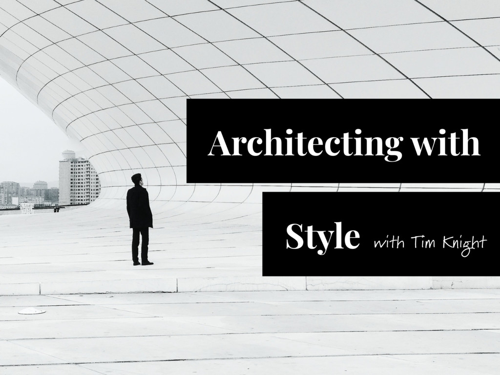 Architecting with Style with Tim Knight