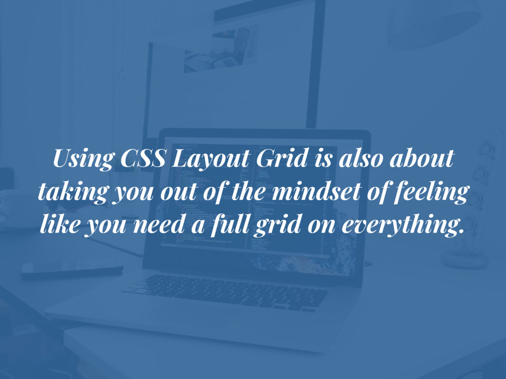 Using CSS Layout Grid is also about taking you ...