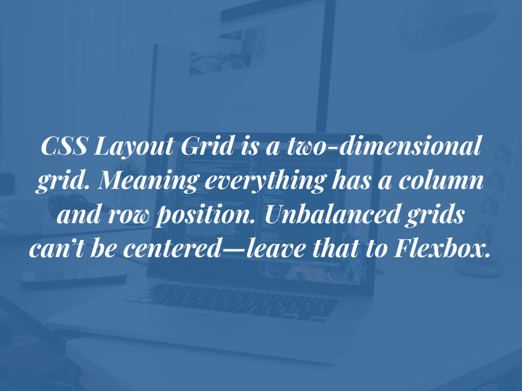 CSS Layout Grid is a two-dimensional grid. Mean...