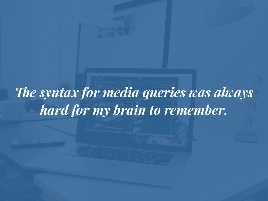 The syntax for media queries was always hard fo...