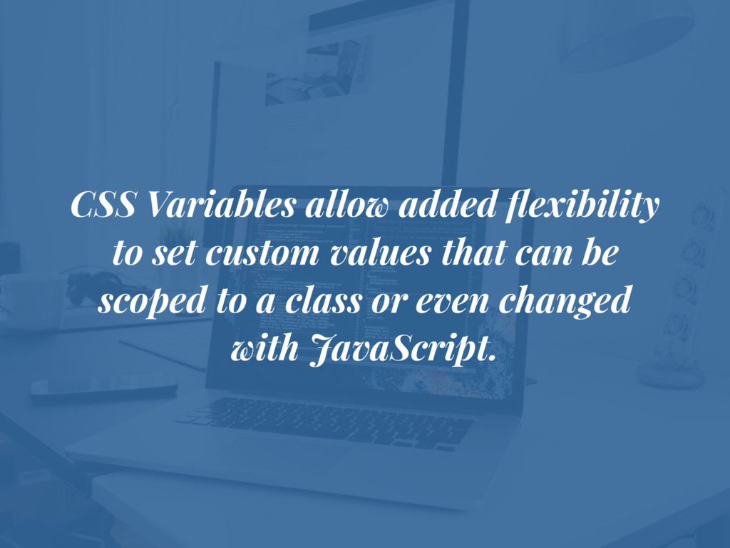 CSS Variables allow added flexibility to set cus...