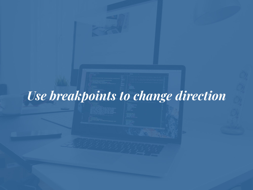 Use breakpoints to change direction