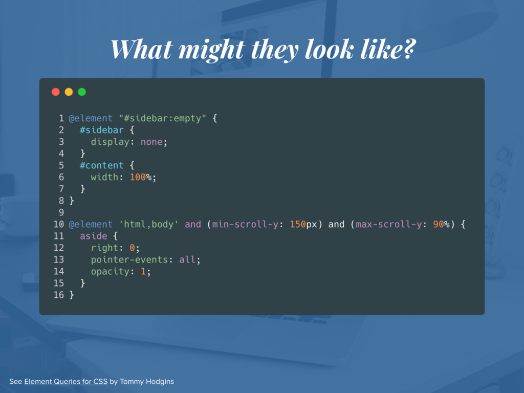 See Element Queries for CSS by Tommy Hodgins Wh...