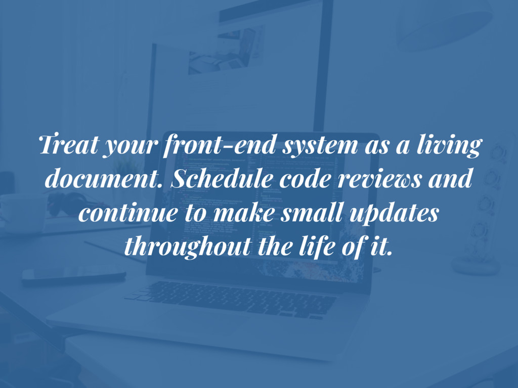 Treat your front-end system as a living documen...