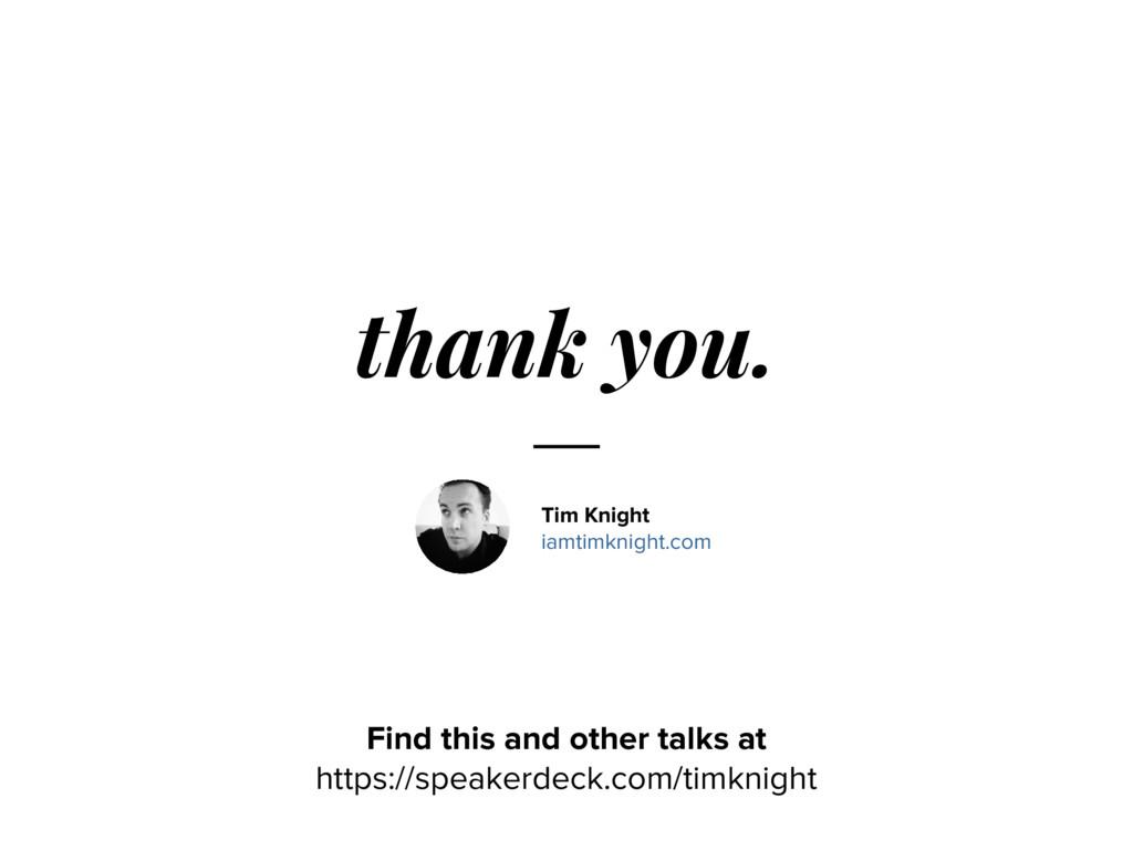 thank you. Tim Knight iamtimknight.com Find thi...