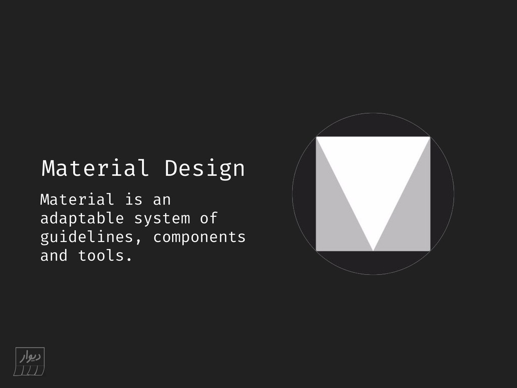 Material Design Material is an adaptable system...