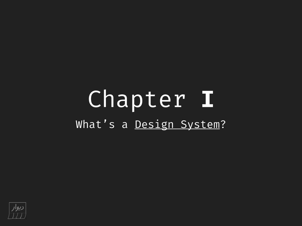 Chapter I What's a Design System?