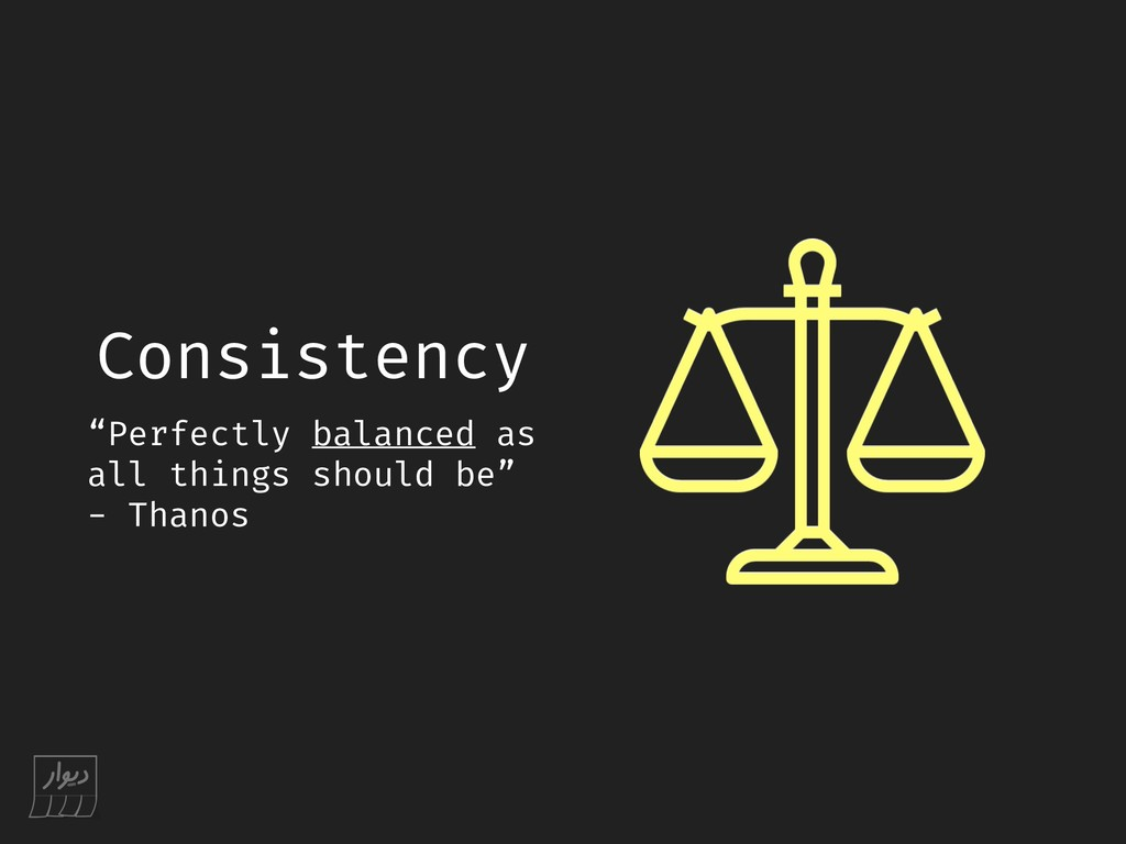 "Consistency ""Perfectly balanced as all things s..."
