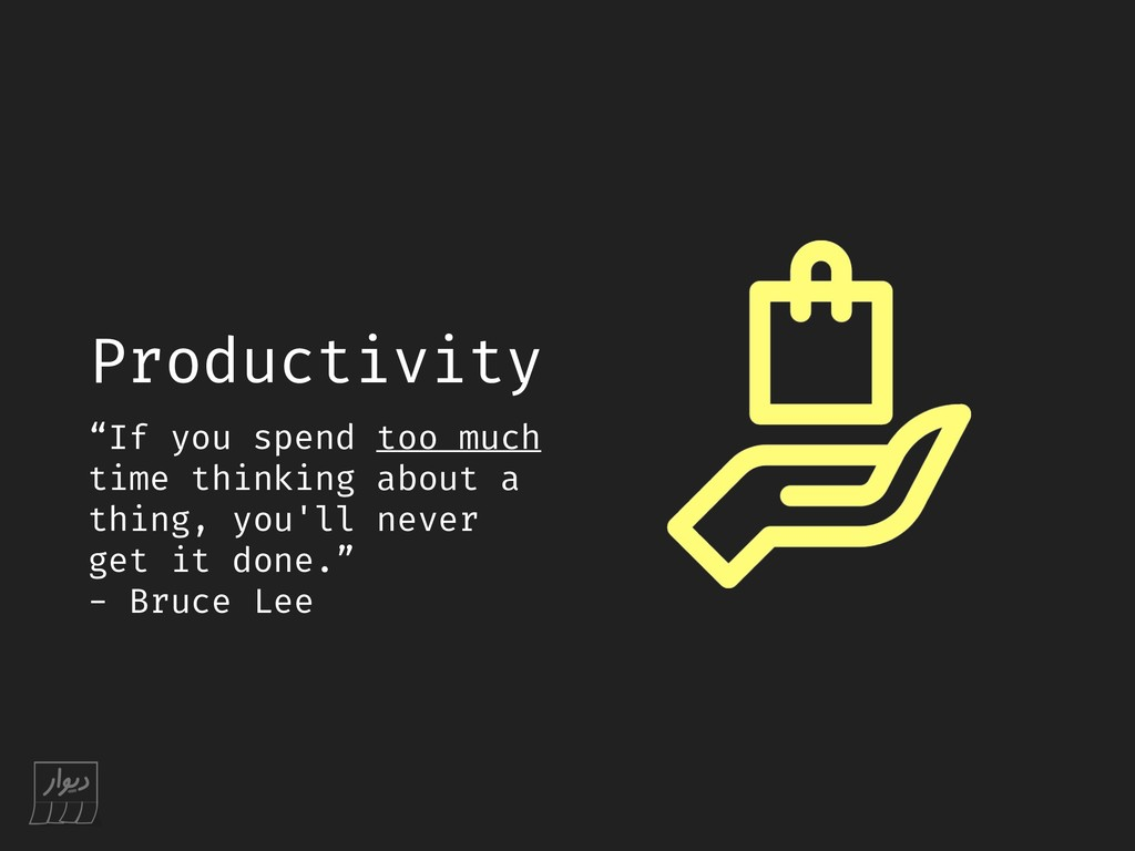 "Productivity ""If you spend too much time thinki..."