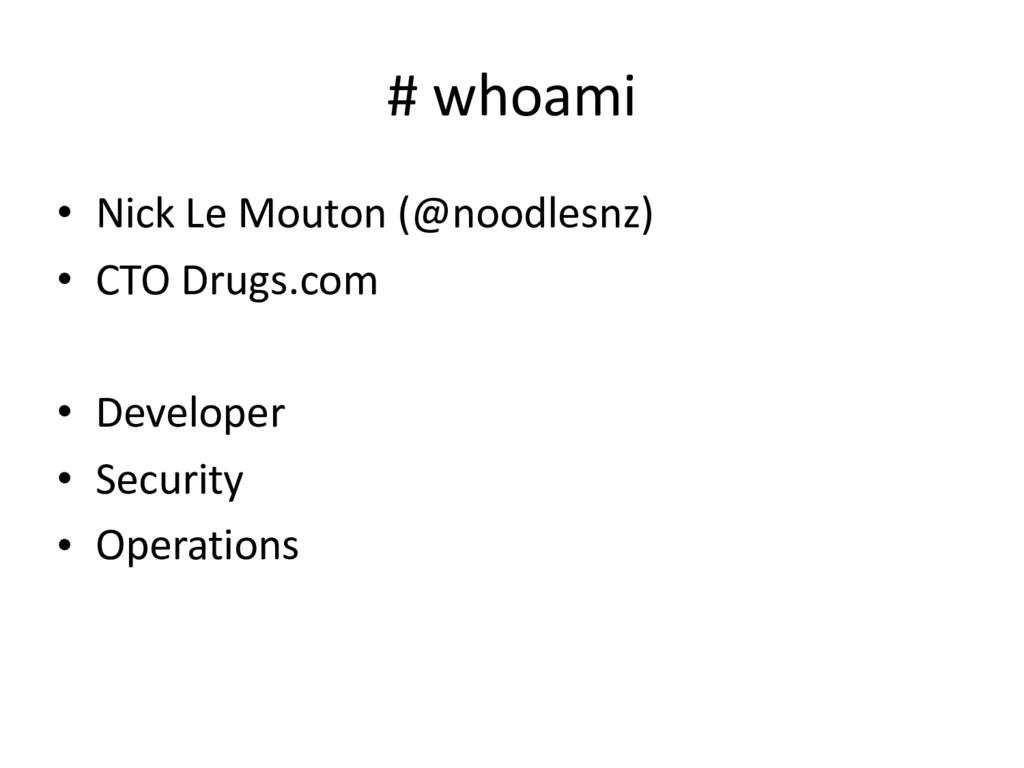 # whoami • Nick Le Mouton (@noodlesnz) • CTO Dr...