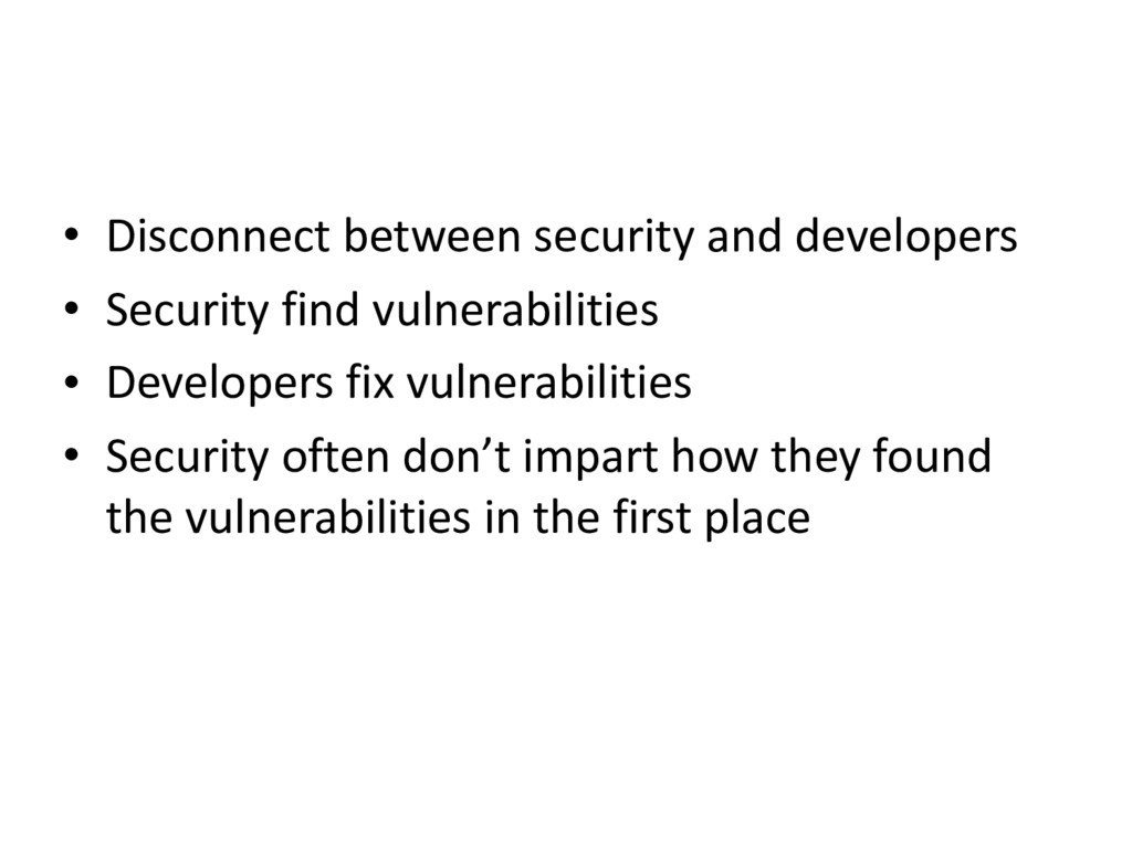 • Disconnect between security and developers • ...