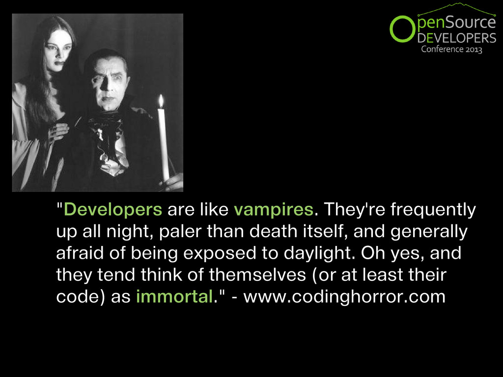 """Developers are like vampires. They're frequent..."