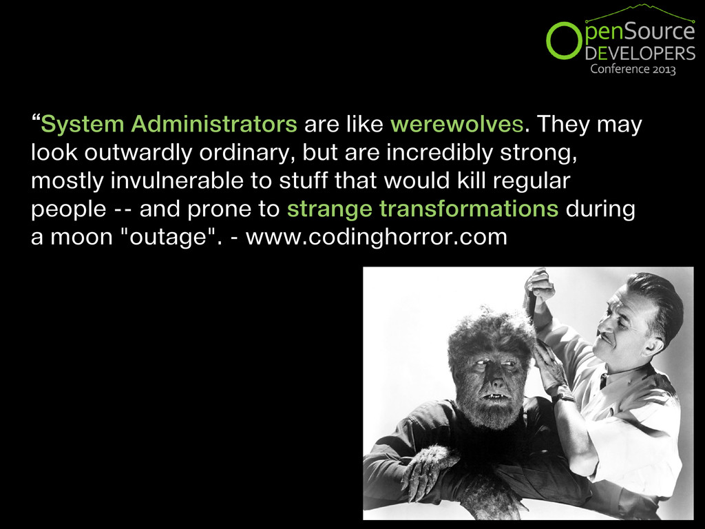 """System Administrators are like werewolves. The..."