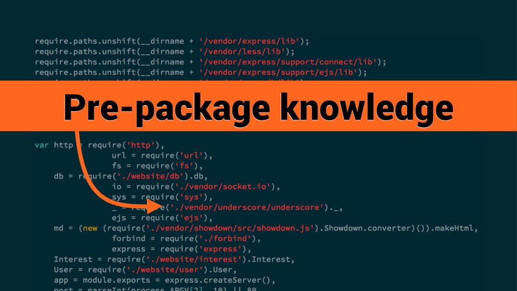 Pre-package knowledge
