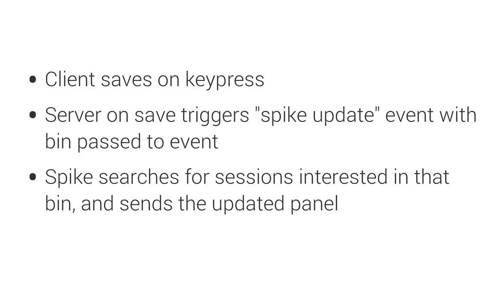 • Client saves on keypress • Server on save tri...