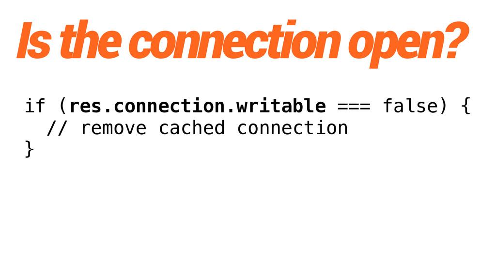if (res.connection.writable === false) { // rem...