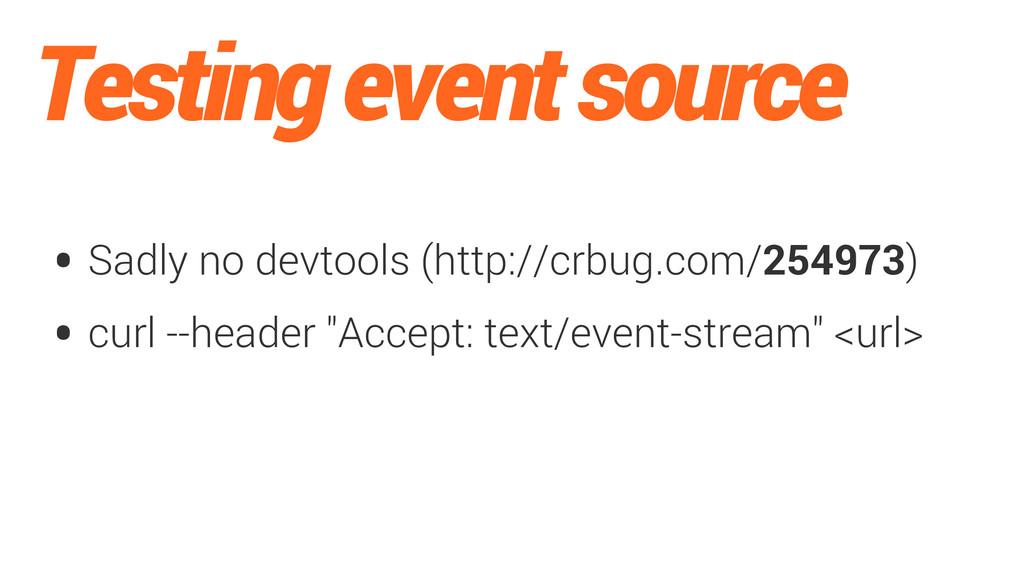 Testing event source • Sadly no devtools (http:...