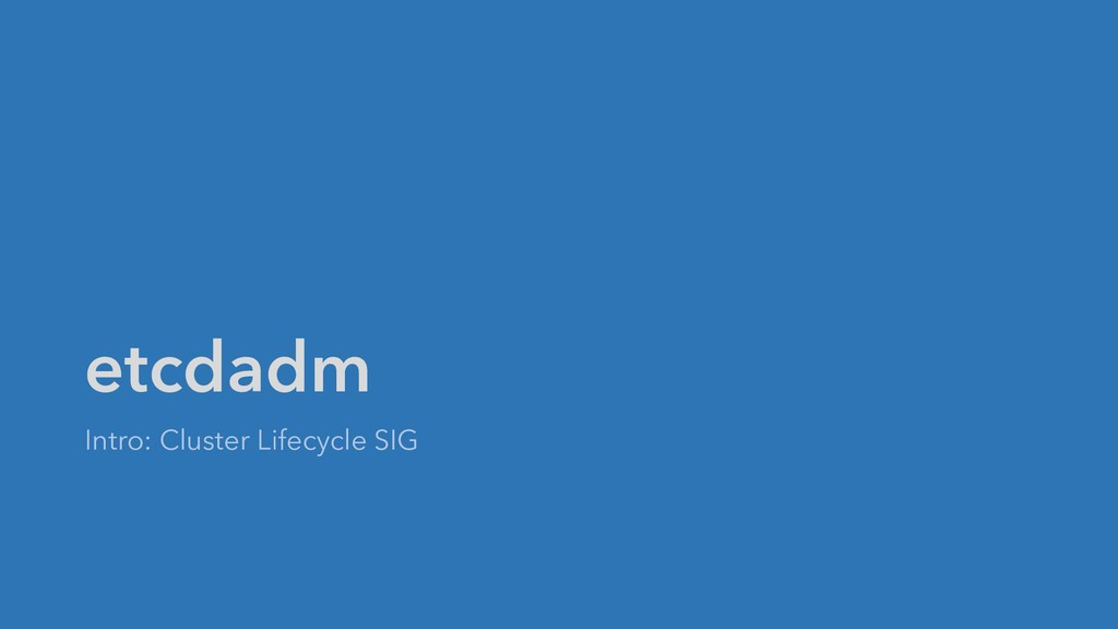 etcdadm Intro: Cluster Lifecycle SIG