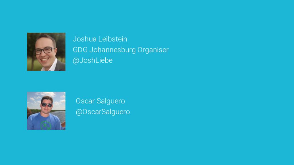 Joshua Leibstein GDG Johannesburg Organiser @Jo...
