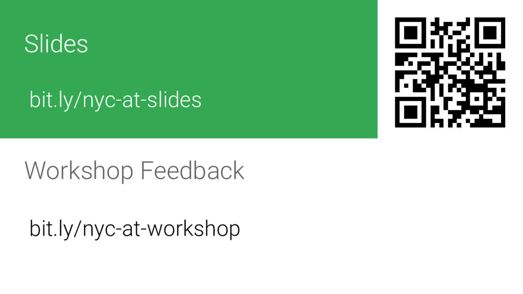 Slides bit.ly/nyc-at-slides Workshop Feedback b...