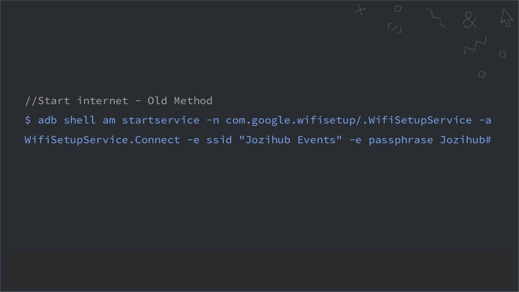 //Start internet - Old Method $ adb shell am st...