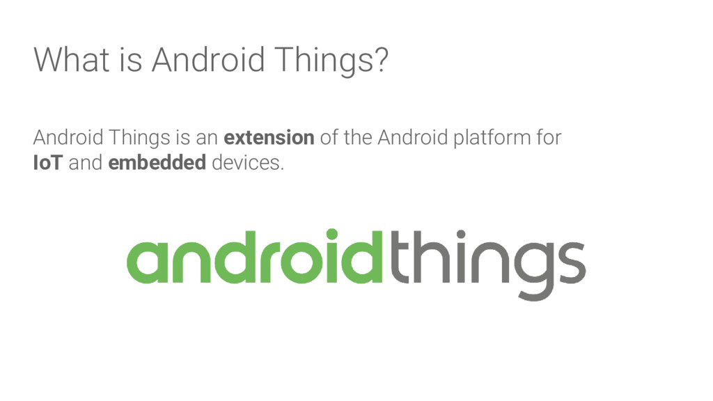 What is Android Things? Android Things is an ex...