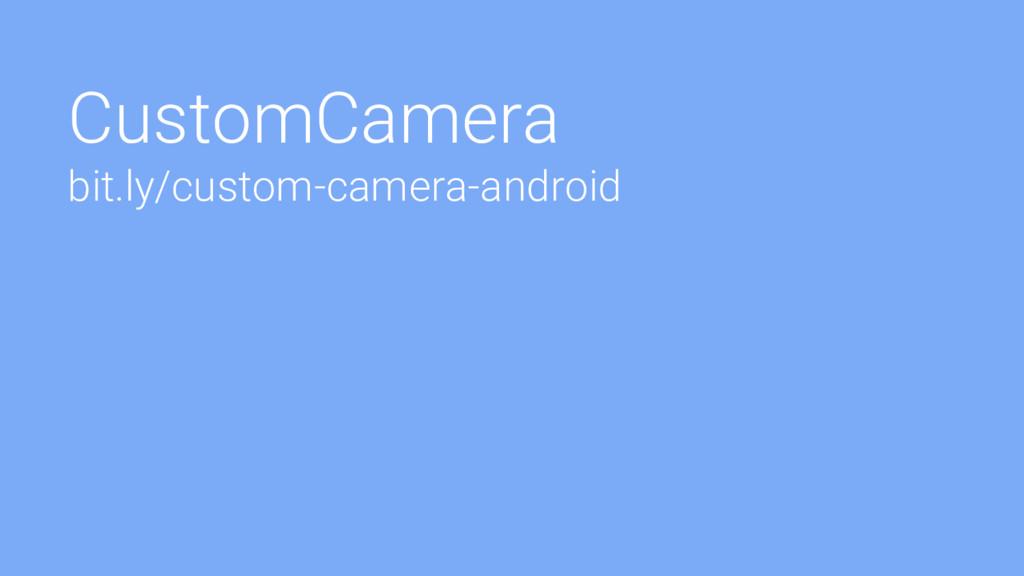 CustomCamera bit.ly/custom-camera-android
