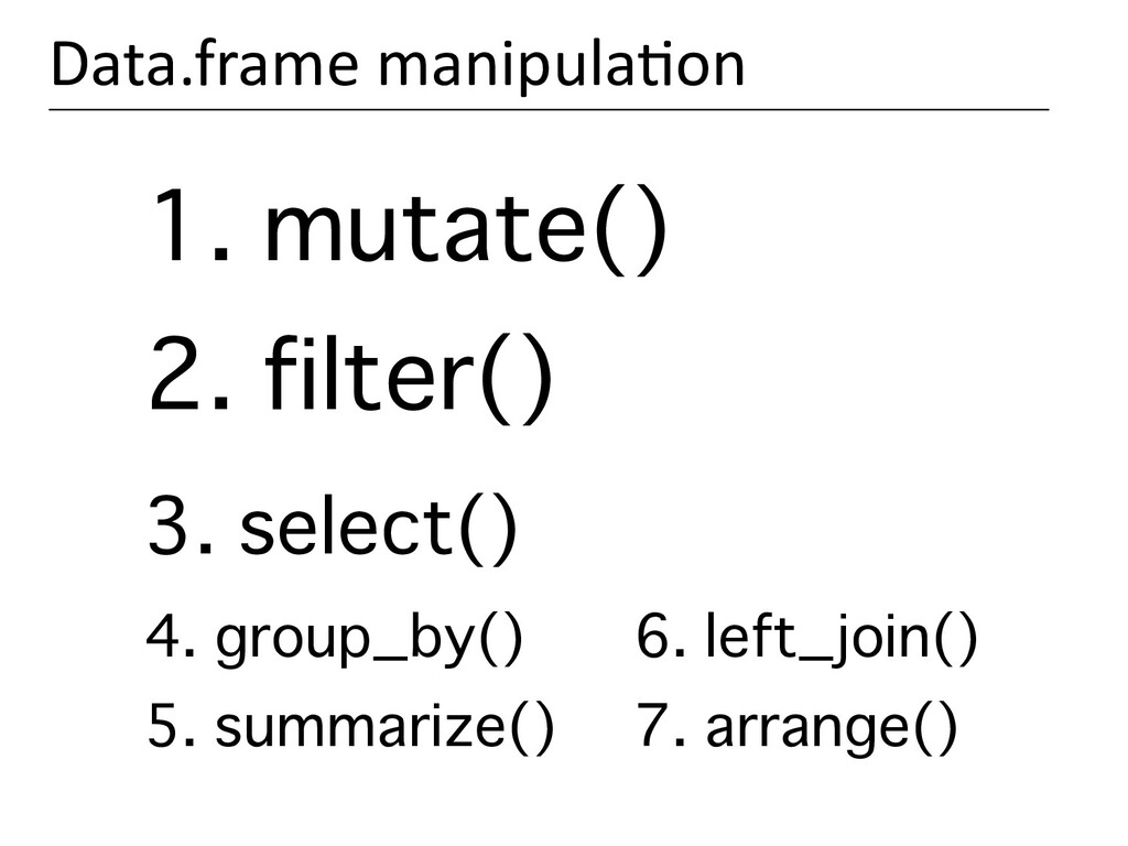 1. mutate() 2. filter() 3. select() 4. group_by...