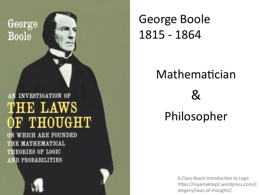 George Boole 1815 - 1864 A Class-Room Introduc;...