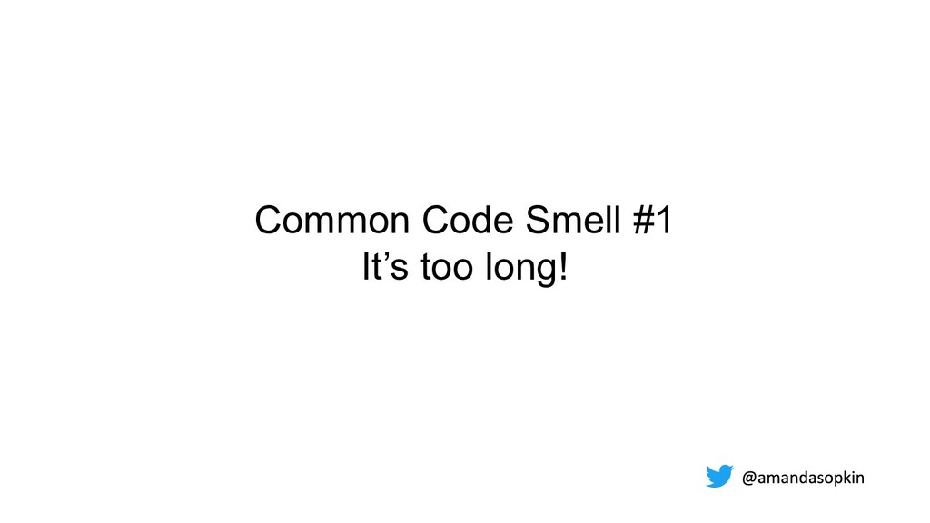 Common Code Smell #1 It's too long!