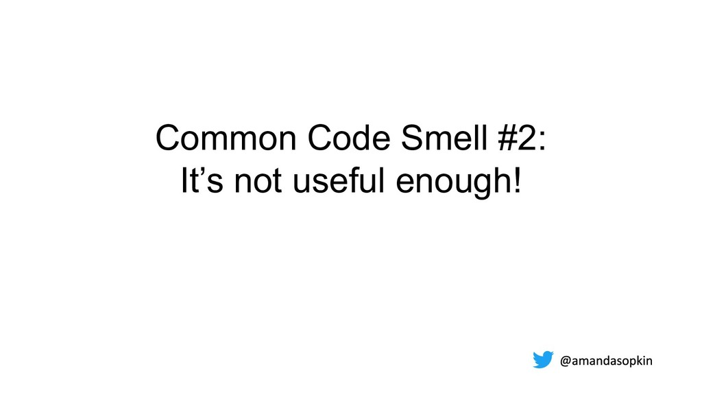 Common Code Smell #2: It's not useful enough!