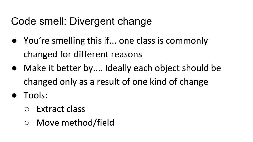 Code smell: Divergent change ● ● ● ○ ○