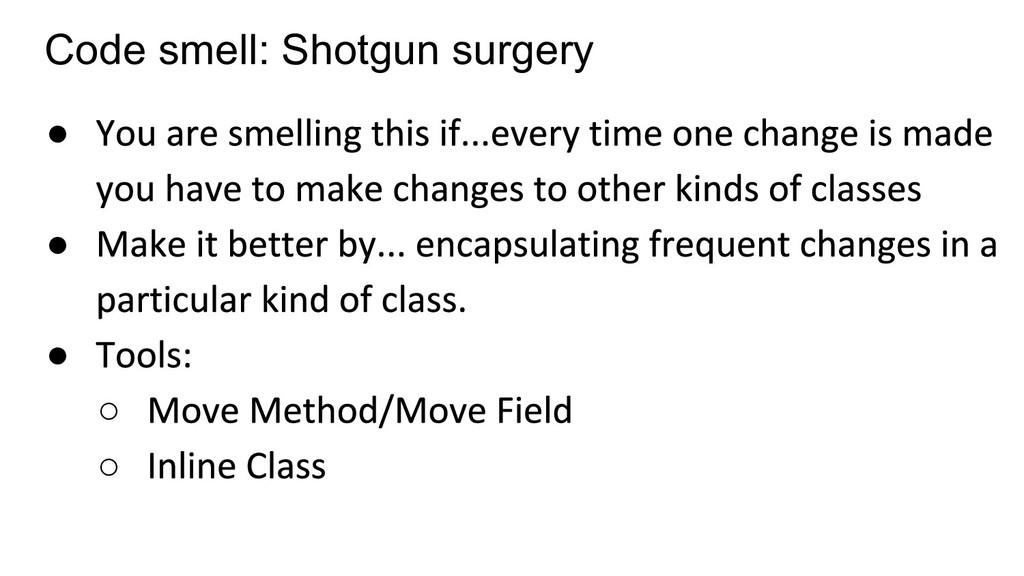 Code smell: Shotgun surgery ● ● ● ○ ○