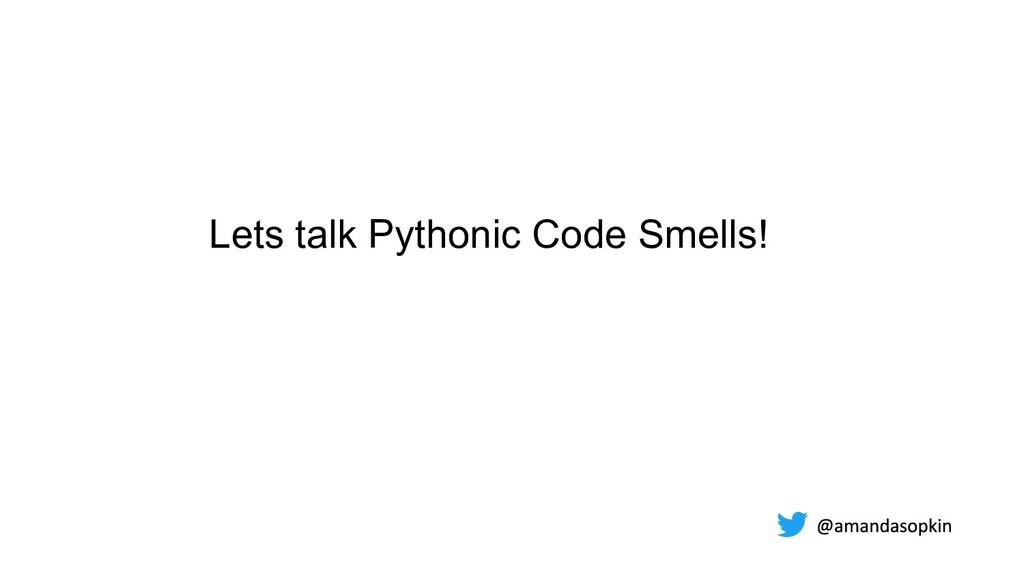 Lets talk Pythonic Code Smells!