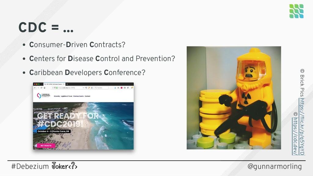CDC = ... CDC = ... Consumer-Driven Contracts? ...