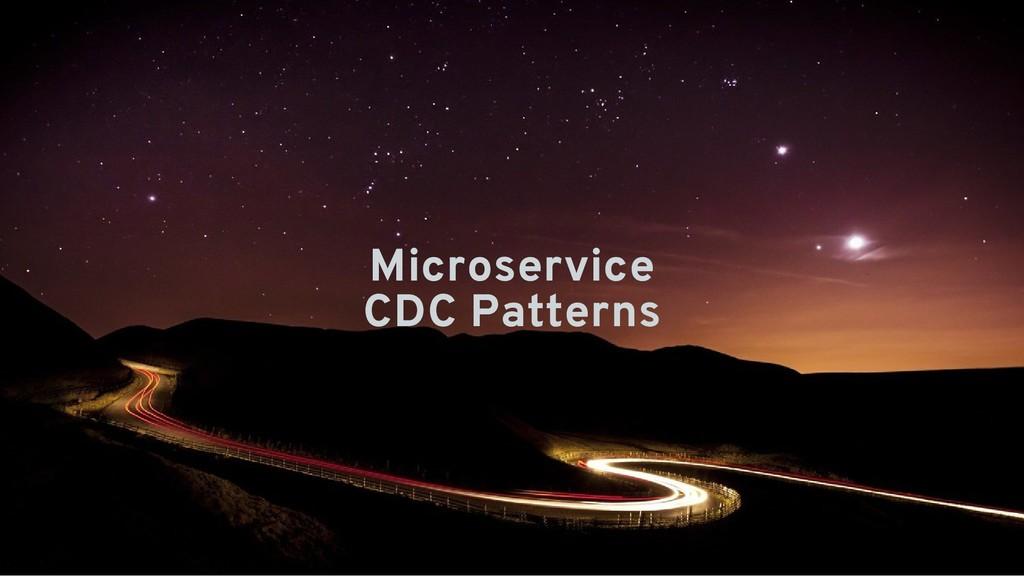Microservice Microservice CDC Patterns CDC Patt...