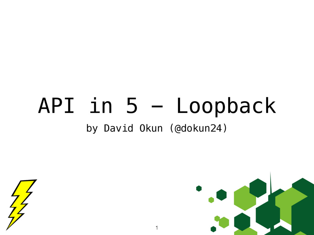 API in 5 - Loopback by David Okun (@dokun24) 1