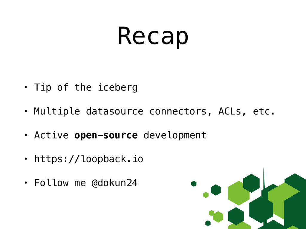 Recap • Tip of the iceberg • Multiple datasourc...