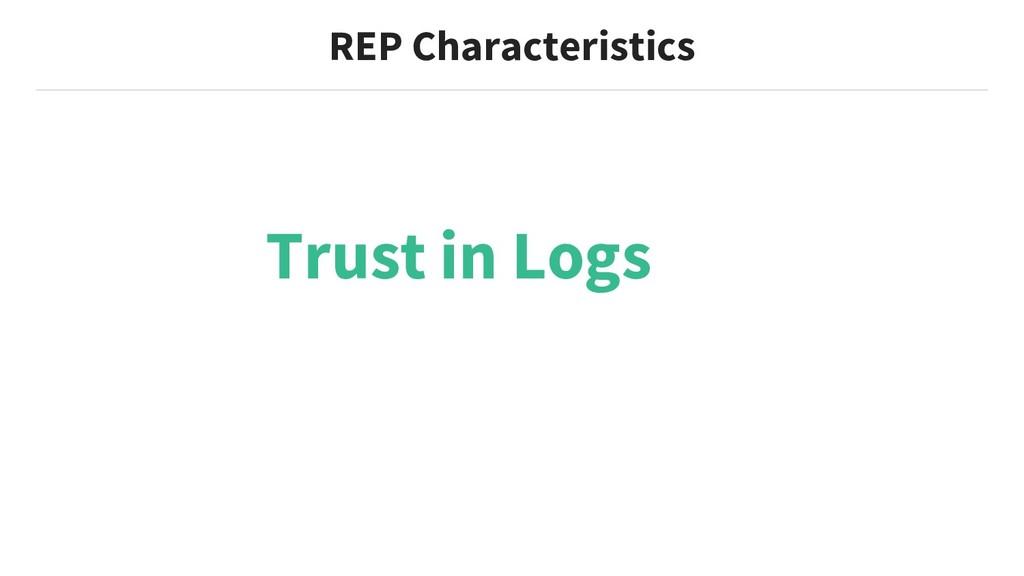 REP Characteristics Trust in Logs