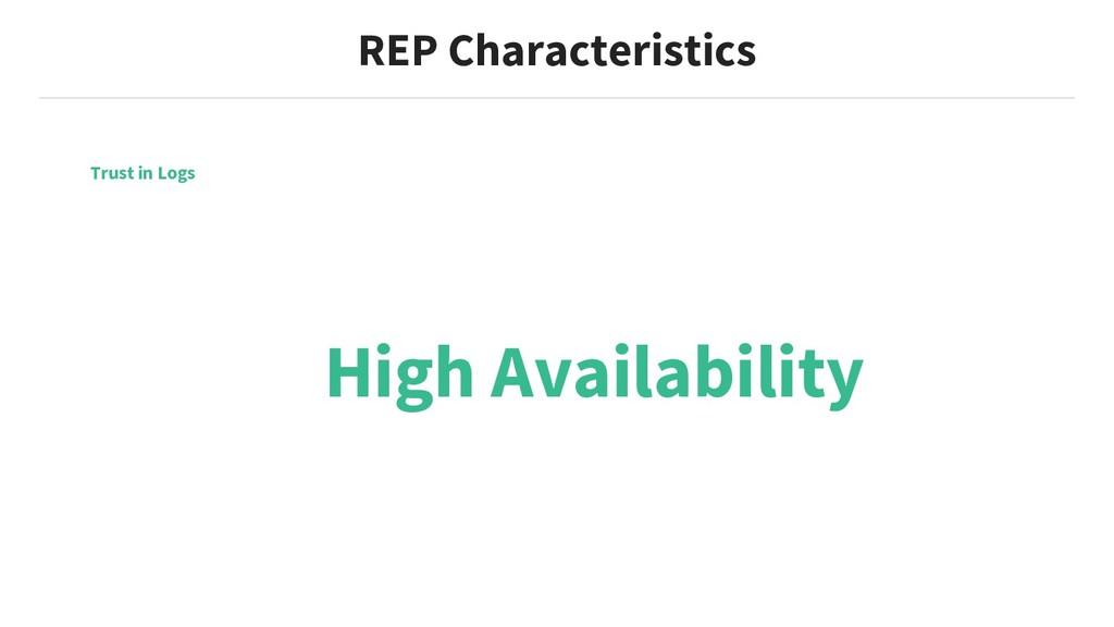 REP Characteristics Trust in Logs High Availabi...