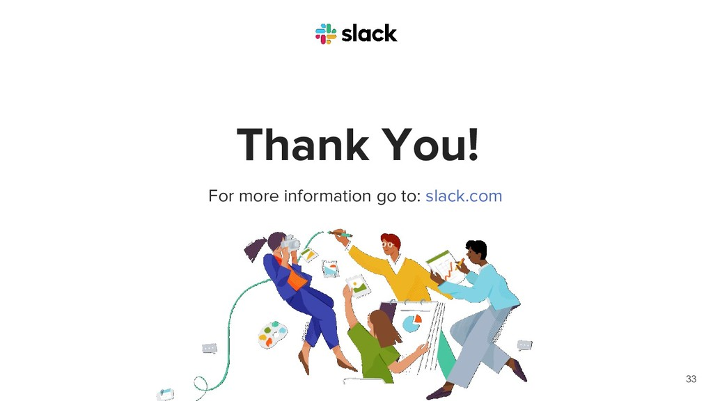 Thank You! 33 For more information go to: slack...