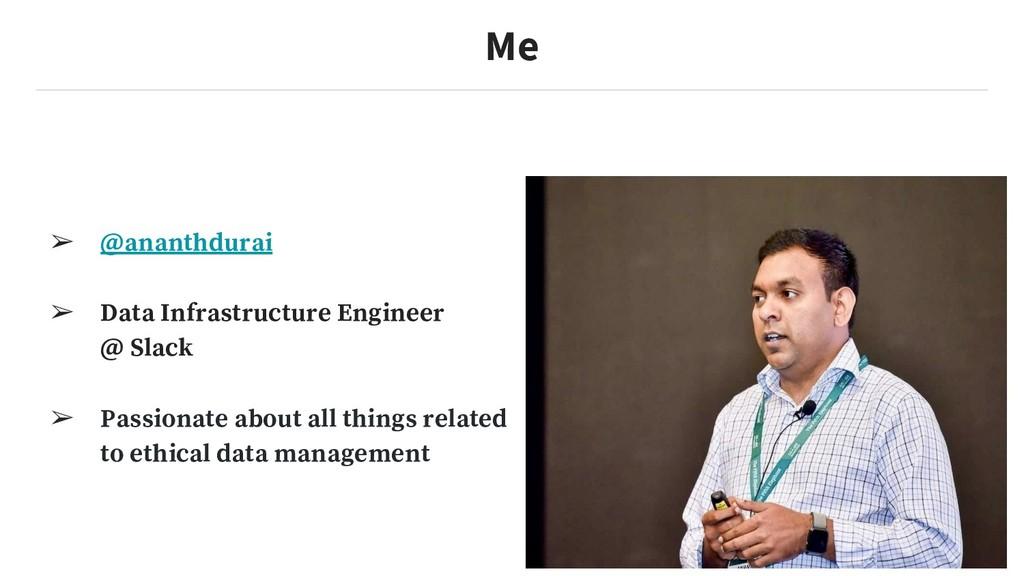 Me ➢ @ananthdurai ➢ Data Infrastructure Enginee...
