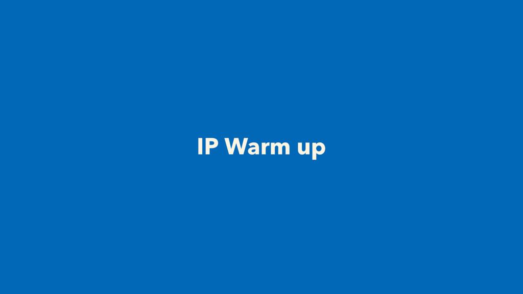 IP Warm up
