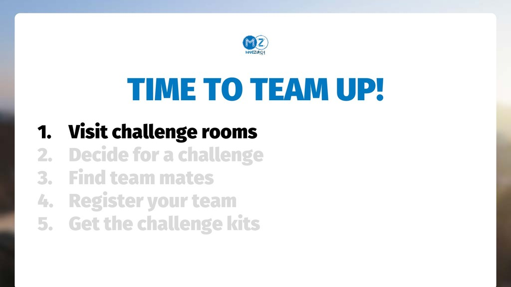 TIME TO TEAM UP! 1. Visit challenge rooms 2. De...