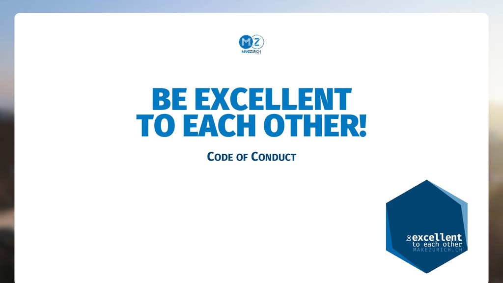BE EXCELLENT TO EACH OTHER! CODE OF CONDUCT