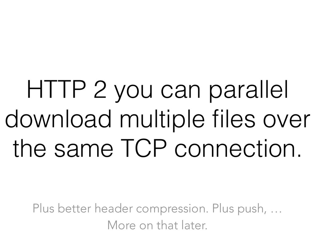 HTTP 2 you can parallel download multiple files ...